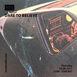 Dare To Believe: August '17