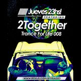 2Together - Trance For Life 008 - 14/05/15