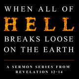When All of Hell Breaks Loose on Earth—Satan's Fall from Heaven & Persecution of the Church