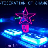 ANTICIPATION OF CHANGE soulful house mix