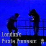 London's Pirate Pioneers
