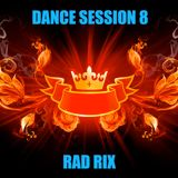 RAD RIX - DANCE SESSION 8  (The Final Episode)