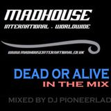 MADHOUSE - DEAD OR ALIVE IN THE MIX