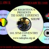 DJ RIGHTEOUS ON THE GOSPEL EXPERIENCE SHOW RADIO PLUS 9TH APRIL 2017