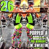 Popped A Pre-Workout Im Sweatin' (Workout Mix) - Episode 26 Featuring Felix Lane