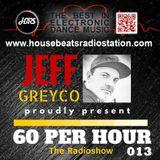 HBRS - 60 Per Hour Radio Show with Jeff Greyco # 013