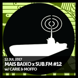 Mais Baixo x SUB.FM #12 (12.07.2017) w/ Carie & Moffo
