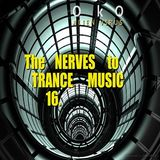 The Nerves To Trance Music 16 / 2013