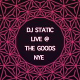DJ STATIC LIVE AT THE GOODS NYE
