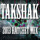 TaKshaK - 2013 RATCHET MIX