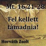 Mt. 16,21-28. - Fel kellett támadnia (Horváth Zsolt)