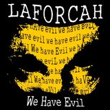 LAFORCAH - WE HAVE EVIL