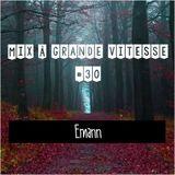 Mix à Grande Vitesse #30 [ by Emann ]