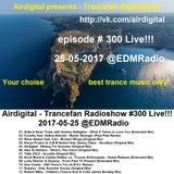 Airdigital - Trancefan Radioshow #300 [Recorded Live 2017-05-25]