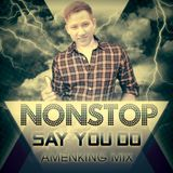 Nonstop - Say You Do - Amenking Mix