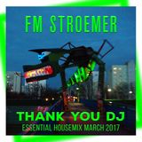 FM STROEMER - Thank You DJ Essential Housemix March 2017 | www.fmstroemer.de
