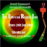 Thurs 28th Jan 2016 Senator B on The Universal Reggae Jam Vibesfm.net