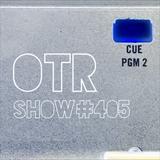 OTR Show #405