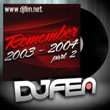 DJ Fen - Remember 2003-2004 Part 2