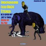 Underground Feed Back Stereo (BE A GIVER NOT JUST A TAKER) Mixed by ML7102