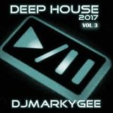 Deep House 2017 Vol 3 - DJMarkyGee