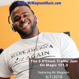 5 O'Clock Traffic Jam 6-6-2018 on Magic 101.3