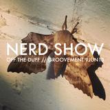 NERD SHOW: OFF THE DUFF // 9JUN13