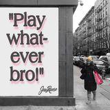 Play whatever bro!