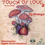 Dj Oniryx - Touch Of Love II (Digital Om Prod ~ StereOrganic 14.03.2014)