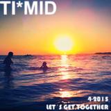 TI*MID Dj set set LET´S GET TOGETHER 4-2015