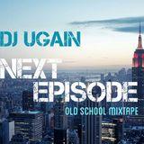Next Episode (Old School Mixtape) - DJ UGain