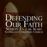 Defending Our Faith - Session 1