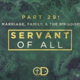 Servan of All: Part 29- Marriage, Children, and the Kingdom