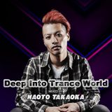 Deep Into Trance World (Mixed by NAOTO TAKAOKA)