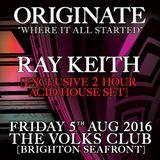 RAY KEITH - [EXCLUSIVE 2 HOUR ACID HOUSE SET] - LIVE @ ORIGINATE - 05.08.16 - THE VOLKS CLUB