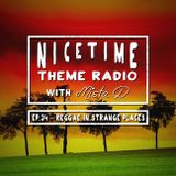 NICE TIME THEME RADIO with MISTA D ~~~~ Ep. 34: Reggae In Strange Places