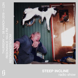 STEEP INCLINE Radio Show - Resonance FM - March 2019