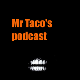 Mr. Taco's podcast #10