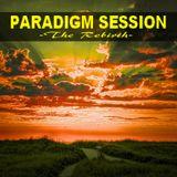 PARADIGM SESSION  -The Rebirth -