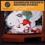 Hairbrain Presents Bedtime Stories 14th August 2017