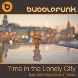 Time In The Lonely City | Dark Tech Prog House Techno | Bubblefunk