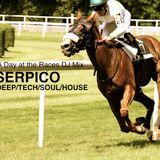 A Day at the Races DJ Mix_Serpico_DEEP/TECH/SOUL/HOUSE