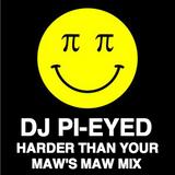 DJ Pi-Eyed - Harder Than Your Maw's Maw Mix