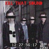 Kill That Sound 03