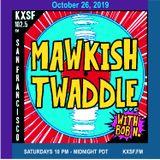 Mawkish Twaddle with Bob N. - 10/26/19