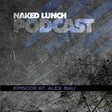 Naked Lunch PODCAST #067 - ALEX BAU