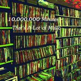 10,000,000 Minutes - That's A Lot of Music