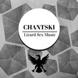 Chantski - Lizard Sex Music