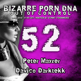 Bizarre Porn DNA - Out of Control Podcast - 52  // Part 1 with Peter Mayzer