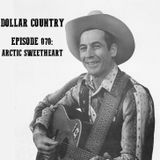Dollar Country Episode 070:  Arctic Sweetheart